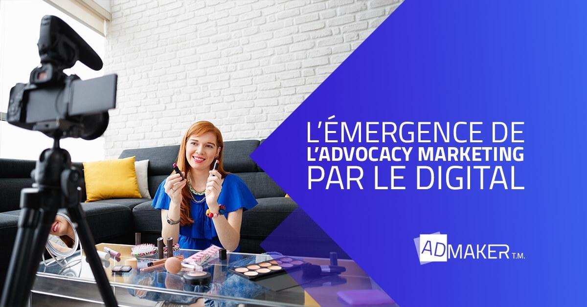 admaker agence digitale image à la une l'émergence de l'advocacy marketing par le digital