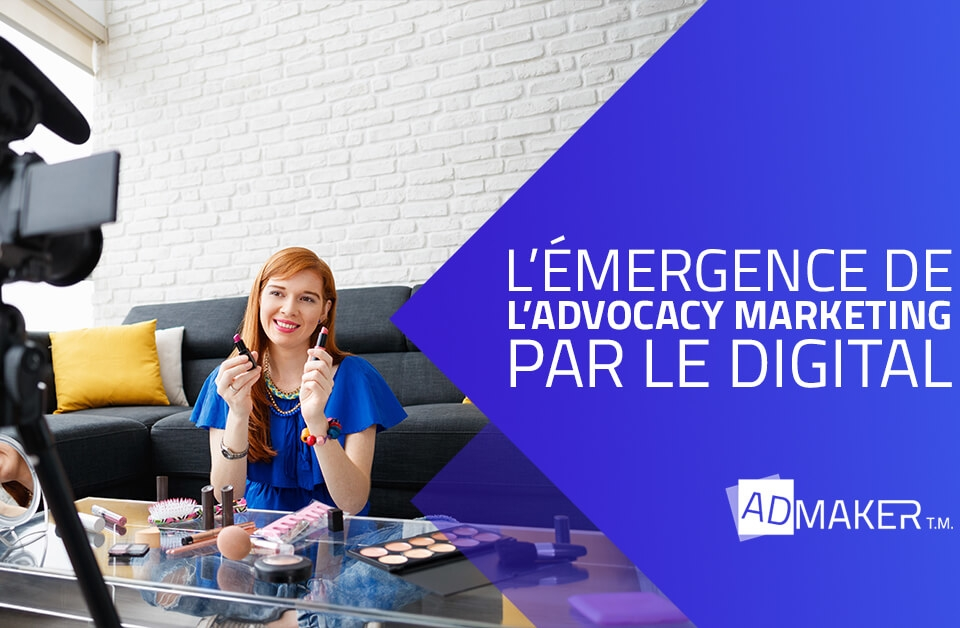 admaker agence digitale image à la une l'émergence de l'advocacy marketing par le digital
