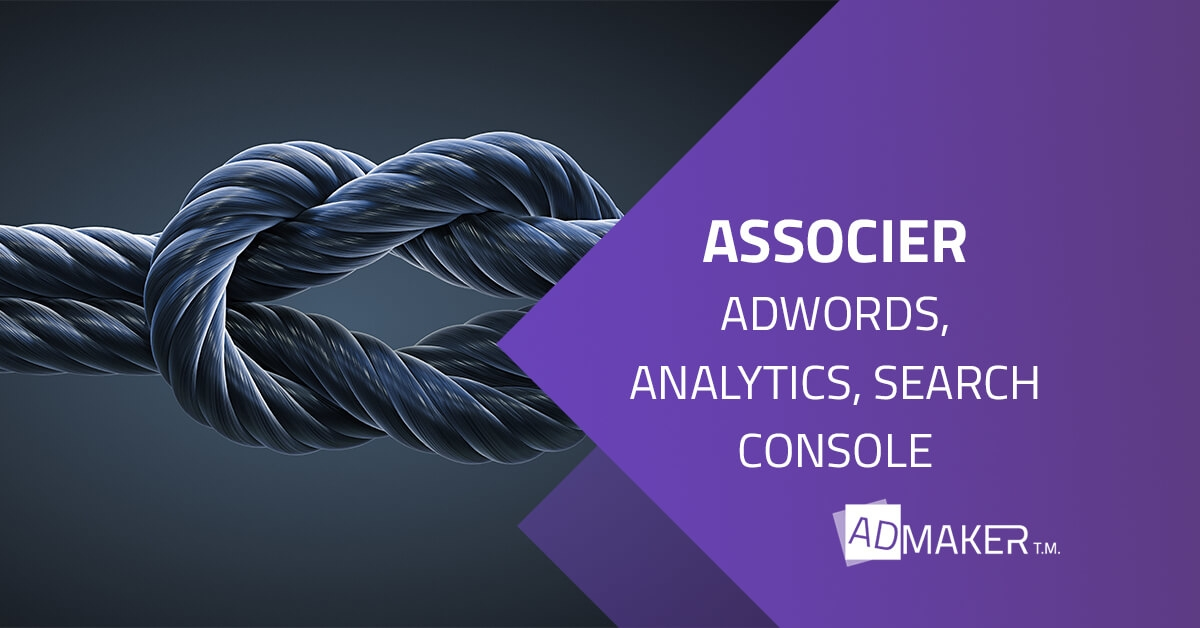 Associer ADWORDS, ANALYTICS, SEARCH CONSOLE